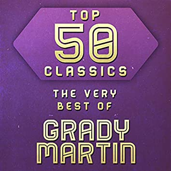 Top 50 Classics - The Very Best of Grady Martin