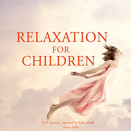 Relaxation for Children                   By:                                                                                                                                 Frédéric Garnier                               Narrated by:                                                                                                                                 Katie Haigh                      Length: 1 hr     Not rated yet     Overall 0.0