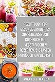 Rezeptbuch für gesunde Smoothies & Suppenkochbuch & Kochbuch Mit Vegetarischen Rezepten & 5:2 Fasten Kochbuch Auf Deutsch
