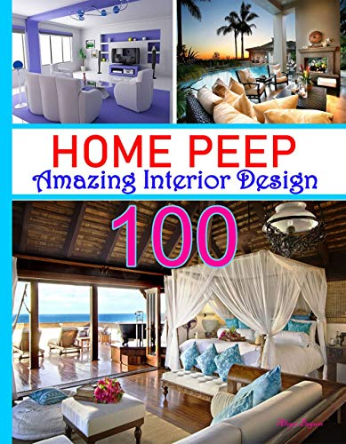 HOME PEEP: 100 Interior Design: Easy Affordable Ideas to Make Every Room Glamorous , Home Decor, Luxury Interior, beautiful house, mountain & modern home, ... home 3d interior design (English Edition)