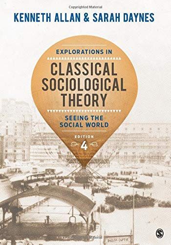 Compare Textbook Prices for Explorations in Classical Sociological Theory: Seeing the Social World 4 Edition ISBN 9781483356693 by Allan, Kenneth,Daynes, Sarah