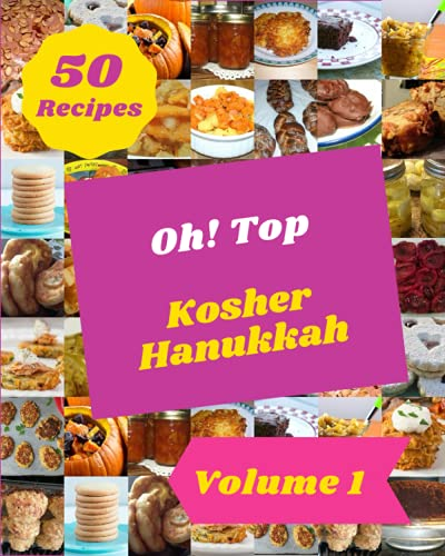 Oh! Top 50 Kosher Hanukkah Recipes Volume 1: A Kosher Hanukkah Cookbook from the Heart!