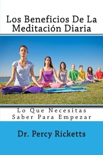 Los Beneficios De La Meditación Diaria: Lo Que Necesitas Saber Para Empezar (Spanish Edition)