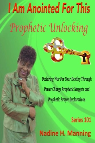 I Am Anointed For This ~ Prophetic Unlocking: Prophetic Unlocking (Prophetic Unlocking - Series, Band 101)