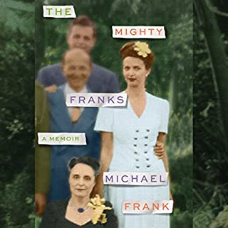The Mighty Franks     A Memoir              Written by:                                                                                                                                 Michael Frank                               Narrated by:                                                                                                                                 Michael Frank                      Length: 11 hrs and 6 mins     Not rated yet     Overall 0.0