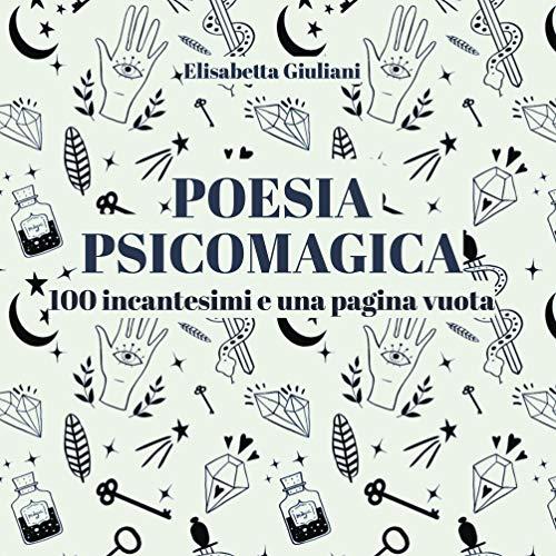 Poesia Psicomagica : 100 incantesimi e una pagina vuota