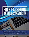 Free Facebook Traffic Strategies: Generate Unlimited Leads & Sales Using Facebook Without Spending A Dime on Ads