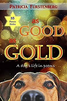As Good as Gold: A dog's life in poems by [Patricia Furstenberg]
