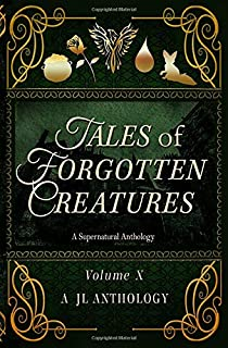 Tales of Forgotten Creatures: A Supernatural Anthology