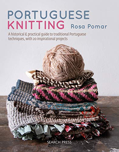 Portuguese Knitting: A historical & practical guide to traditional Portuguese Methods, with 20 inspirational projects, by Rosa Pomar