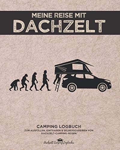 Meine Reise mit Dachzelt | Camping Logbuch zum Ausfüllen, Eintragen & Selberschreiben von Dachzelt-Camping Reisen: ca. 164 Seiten | 8x10 Format