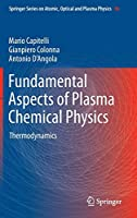 Fundamental Aspects of Plasma Chemical Physics: Thermodynamics (Springer Series on Atomic, Optical, and Plasma Physics (66))