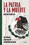 La patria y la muerte: Los crímenes y horrores del nacionalismo mexicano