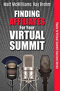 Finding Affiliates For Your Virtual Summit: The Entrepreneur's Guide to Connecting With Affiliates, Influencers And Speakers For Your Online Event (Youru.tv Virtual Summit Success Series Book 4)