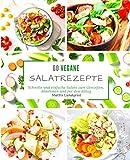 60 vegane Salatrezepte: Schnelle und einfache Salate zum Genießen, Abnehmen und für den Alltag