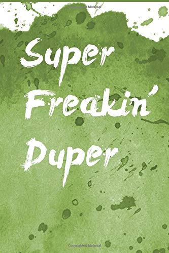 Super Freakin' Duper Journal: Lined Notebook | 110 Pages, 6x9 | Journal Gift, Memory Book, Diary To Record Your Thoughts, Graduation Teacher Gift, Cute gift for Women and Girls Composition Book