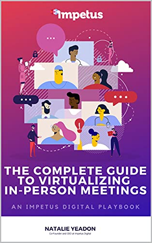 The Complete Guide to Virtualizing In-person Meetings: An Impetus Digital Playbook (English Edition)