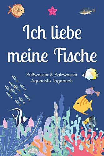 Ich liebe meine Fische - Süßwasser & Salzwasser Aquaristik Tagebuch: A5 Aquarium Logbuch | Aquarienpflegeheft | Meerwasseraquarium | Süßwasseraquarium ... Fischzüchter, Fischpfleger und Aquarianer