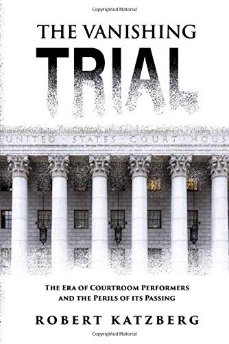 The Vanishing Trial: The Era of Courtroom Performers and the Perils of Its Passing