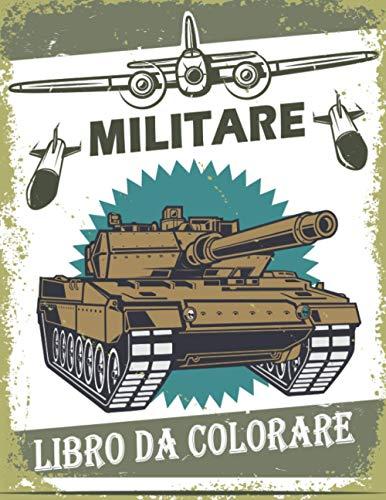 Militare Libro da Colorare: 50 Disegno Militare Libro da Colorare per bambini 4-8, carri armati, soldati, pistole, aerei, navi,...