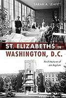 St. Elizabeths in Washington, D.C.: Architecture of an Asylum