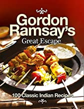 Gordon Ramsay's Great Escape: 100 Classic Indian Recipes