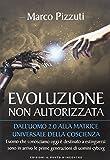 Evoluzione non autorizzata. Dall'uomo 2.0 alla matrice universale della coscienza. Nuova ediz.: 1