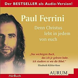 Denn Christus lebt in jedem von euch                   Autor:                                                                                                                                 Paul Ferrini                               Sprecher:                                                                                                                                 Björn Gaus                      Spieldauer: 4 Std. und 22 Min.     48 Bewertungen     Gesamt 4,4