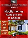 Mobile homes : guide pratique et juridique. Législation - Achat - Budget - Location - Vente - Installation - Emplacement - Charges - Fiscalité.