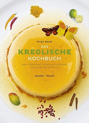 Das kreolische Kochbuch (Illustrierte Länderküchen / Bilder. Geschichten. Rezepte)