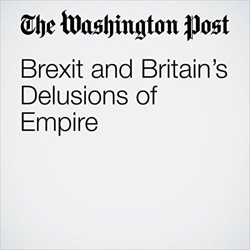 Brexit and Britain's Delusions of Empire copertina