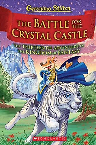 GERONIMO STILTON AND THE KINGDOM OF FANTASY #13:THE BATTLE FOR CRYSTAL CASTLE