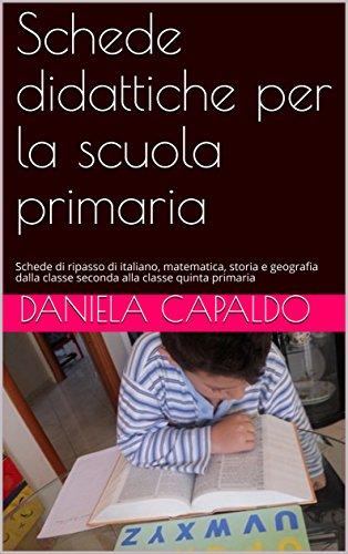 Schede didattiche per la scuola primaria: Schede di ripasso di italiano, matematica, storia e geografia dalla classe seconda alla classe quinta primaria