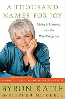 A Thousand Names for Joy: Living in Harmony with the Way Things Are by [Byron Katie, Stephen Mitchell]