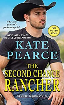 The Second Chance Rancher: A Sweet and Steamy Western Romance (The Millers of Morgan Valley Book 1) by [Kate Pearce]