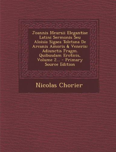 Joannis Meursii Elegantiae Latini Sermonis Seu Aloisia Sigaea Toletana de Arcanis Amoris & Veneris: Adiunctis Fragm. Quibusdam Eroticis, Volume 2...