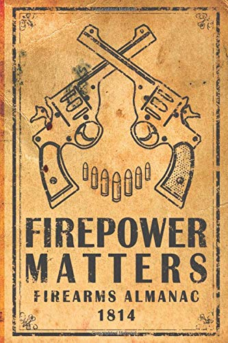 Firepower Matters: Firearms Almanac 1814. Password Book Fake Cover. Discreet Notebook with A-Z Tabs. Organizer for Patriots, Arms & Guns Enthusiasts, Vets (Awareness)