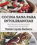 Cocina sana para intolerancias: Recetas fáciles sin gluten, sin lactosa, sin azúcar,...