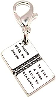 ChubbyChicoCharms A House with No Books is Like A Room with No Windows Pewter Charm on a Zipper Pull