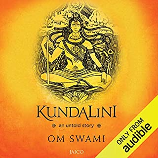 Kundalini     An Untold Story              Written by:                                                                                                                                 Om Swami                               Narrated by:                                                                                                                                 Jagdish Raja                      Length: 4 hrs and 10 mins     87 ratings     Overall 4.5
