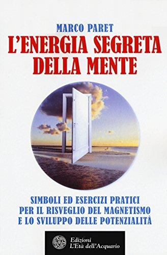 L'energia segreta della mente. Simboli ed esercizi pratici per il risveglio del magnetismo e lo sviluppo delle potenzialità