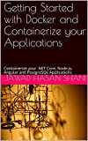 Getting Started with Docker and Containerize your Applications: Containerize your .NET Core, Node.js, Angular and PostgreSQL Applications (Building Software Applications) (English Edition)