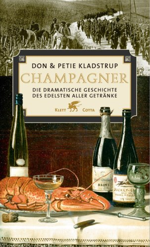 Champagner. Die dramatische Geschichte des edelsten aller Getränke