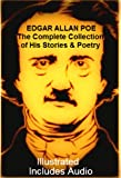 THE COMPLETE COLLECTION OF STORIES, POEMS, & WORKS BY EDGAR ALLAN POE [Newly Illustrated} (English Edition)