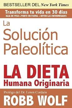 La Solucion Paleolitica: La Dieta Humana Originaria (Spanish Edition) by [Robb Wolf]