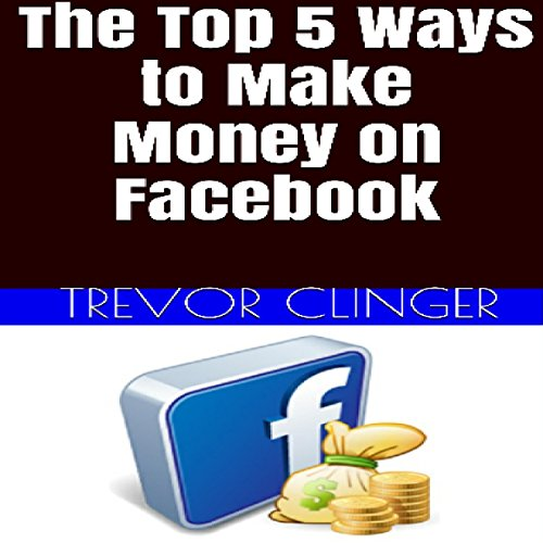 The Top 5 Ways to Make Money on Facebook audiobook cover art