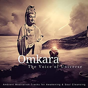 Omkara - The Voice Of Universe (Ambient Meditation Tracks For Awakening and amp; Soul Cleansing)
