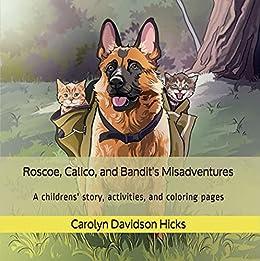 Roscoe, Calico, and Bandit's Misadventures by [Carolyn Davidson Hicks, John  B Hicks]