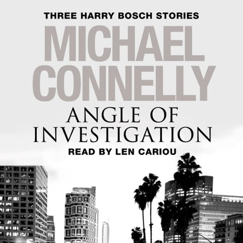 Angle of Investigation     Three Harry Bosch Stories              By:                                                                                                                                 Michael Connelly                               Narrated by:                                                                                                                                 Len Cariou                      Length: 2 hrs and 45 mins     6 ratings     Overall 3.5