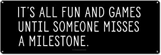 It's All Fun and Games Until Someone Misses a Milestone, 4 x 12 Inch Metal Sign, Cubicle Decor and Accessories, Wall Art for Your Cube or Office, Project Manager, Coworker, Boss Gifts, RK3084 4x12